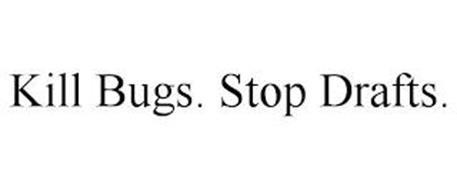 KILL BUGS. STOP DRAFTS.