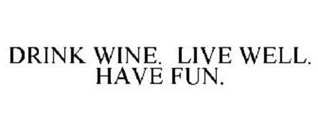 DRINK WINE. LIVE WELL. HAVE FUN.