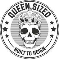 QUEEN SIZED BUILT TO REIGN