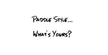 PADDLE STYLE... WHAT'S YOURS?