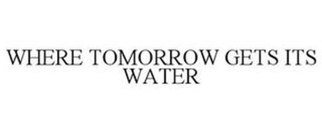 WHERE TOMORROW GETS ITS WATER