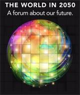 THE WORLD IN 2050 A FORUM ABOUT OUR FUTURE