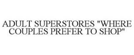 """WHERE COUPLES PREFER TO SHOP"" ADULT SUPERSTORES"