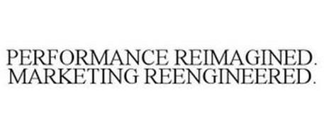 PERFORMANCE REIMAGINED. MARKETING REENGINEERED.