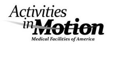 ACTIVITIES IN MOTION MEDICAL FACILITIESOF AMERICA