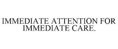 IMMEDIATE ATTENTION FOR IMMEDIATE CARE.