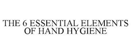THE 6 ESSENTIAL ELEMENTS OF HAND HYGIENE