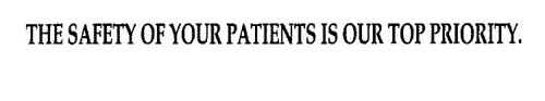 THE SAFETY OF YOUR PATIENTS IS OUR TOP PRIORITY.