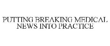 PUTTING BREAKING MEDICAL NEWS INTO PRACTICE