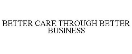 BETTER CARE THROUGH BETTER BUSINESS