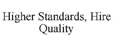 HIGHER STANDARDS, HIRE QUALITY