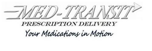 MED-TRANSIT PRESCRIPTION DELIVERY YOUR MEDICATIONS IN MOTION