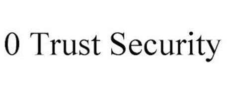 0 TRUST SECURITY