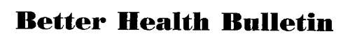 BETTER HEALTH BULLETIN