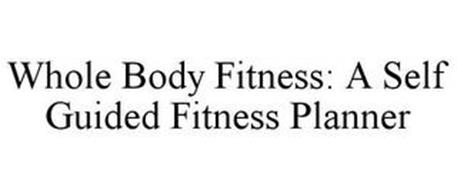 WHOLE BODY FITNESS: A SELF GUIDED FITNESS PLANNER