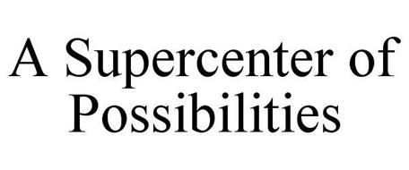 A SUPERCENTER OF POSSIBILITIES