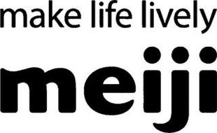 MAKE LIFE LIVELY MEIJI