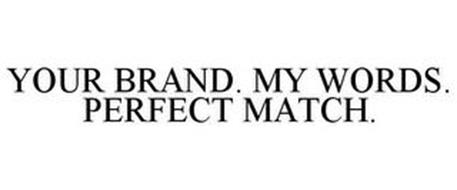 YOUR BRAND. MY WORDS. PERFECT MATCH.