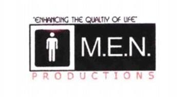 """ENHANCING THE QUALITY OF LIFE"" M.E.N. PRODUCTIONS"