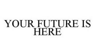 YOUR FUTURE IS HERE