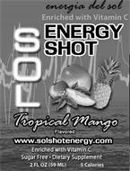 ENERGIA DEL SOL ENRICHED WITH VITAMIN C SOL ENERGY SHOT TROPICAL MANGO FLAVORED WWW.SOLSHOTENERGY.COM ENRICHED WITH VITAMIN C SUGAR FREE · DIETARY SUPPLEMENT 2FL OZ (59ML) 5 CALORIES