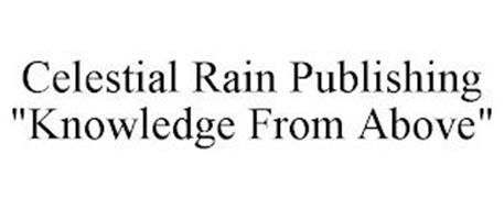 "CELESTIAL RAIN PUBLISHING ""KNOWLEDGE FROM ABOVE"""