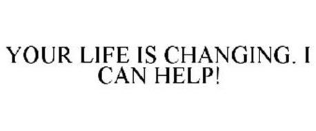 YOUR LIFE IS CHANGING. I CAN HELP!