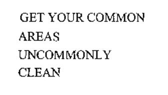 GET YOUR COMMON AREAS UNCOMMONLY CLEAN
