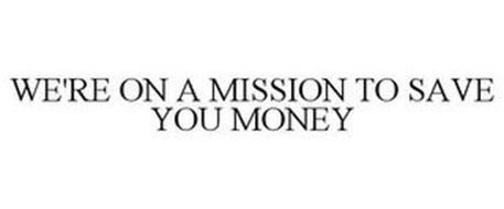 WE'RE ON A MISSION TO SAVE YOU MONEY