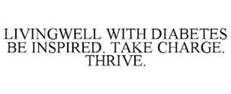 LIVINGWELL WITH DIABETES BE INSPIRED. TAKE CHARGE. THRIVE.