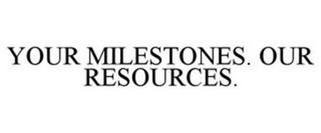 YOUR MILESTONES. OUR RESOURCES.
