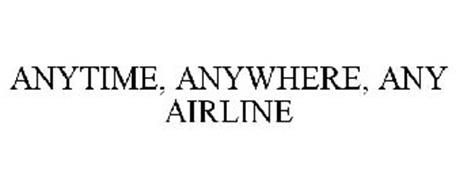 ANYTIME, ANYWHERE, ANY AIRLINE