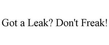 GOT A LEAK? DON'T FREAK!