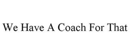 WE HAVE A COACH FOR THAT