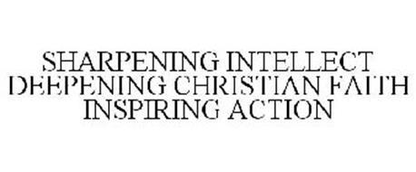 SHARPENING INTELLECT DEEPENING CHRISTIAN FAITH INSPIRING ACTION
