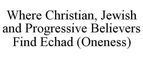 WHERE CHRISTIAN, JEWISH AND PROGRESSIVE BELIEVERS FIND ECHAD (ONENESS)