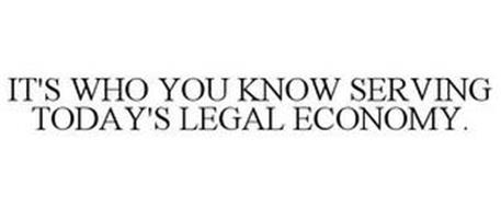 IT'S WHO YOU KNOW SERVING TODAY'S LEGAL ECONOMY.