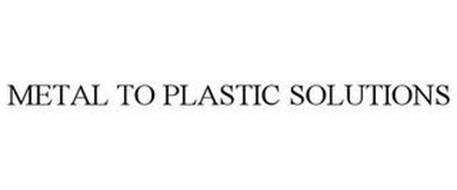 METAL TO PLASTIC SOLUTIONS