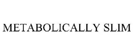 METABOLICALLY SLIM