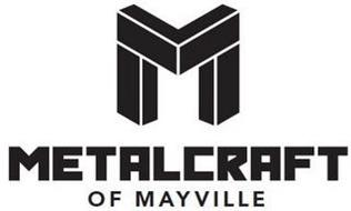 M METALCRAFT OF MAYVILLE