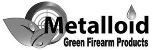 METALLOID GREEN FIREARM PRODUCTS Trademark of METALLOID ...  Metalloid