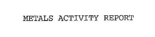 METALS ACTIVITY REPORT