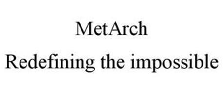 METARCH REDEFINING THE IMPOSSIBLE