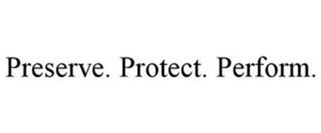 PRESERVE. PROTECT. PERFORM.