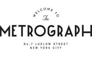 WELCOME TO THE METROGRAPH NO. 7 LUDLOW STREET NEW YORK CITY
