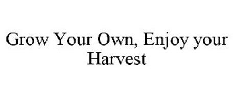 GROW YOUR OWN, ENJOY YOUR HARVEST
