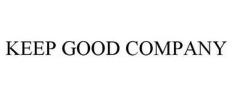 KEEP GOOD COMPANY