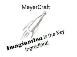 MEYERCRAFT IMAGINATION IS THE KEY INGREDIENT!