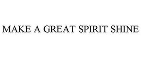 MAKE A GREAT SPIRIT SHINE