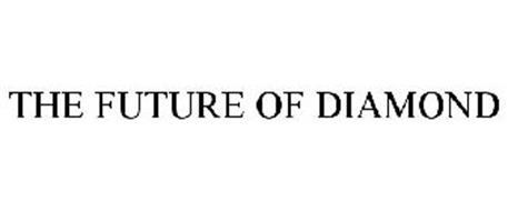 THE FUTURE OF DIAMOND